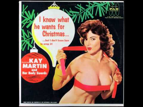 Kay Martin - I Know Just What You Want For Christmas