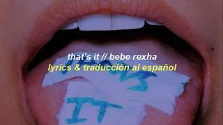Thats it - Bebe Rexha // Traduccion al Español & Lyrics