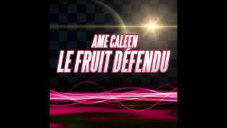 AME CALEEN - Le Fruit Défendu (Space Morisson radio edit)