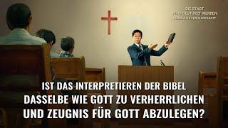 Ist das Interpretieren der Bibel dasselbe wie Gott zu verherrlichen und Zeugnis für Gott abzulegen?