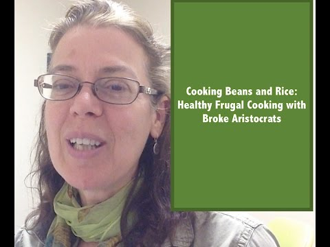Beans and Rice: Frugal Healthy Cooking with Broke Aristocrats