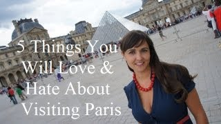 Visit Paris: 5 Things You Will Love & Hate About Paris