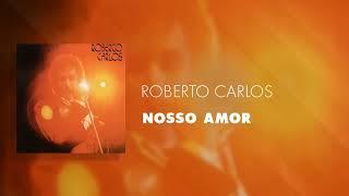 Roberto carlos nosso amor