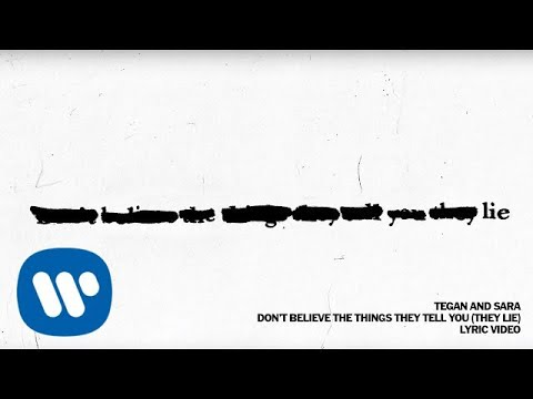 "Tegan and Sara - New Song ""Don't Believe The Things They Tell You (They Lie)"""