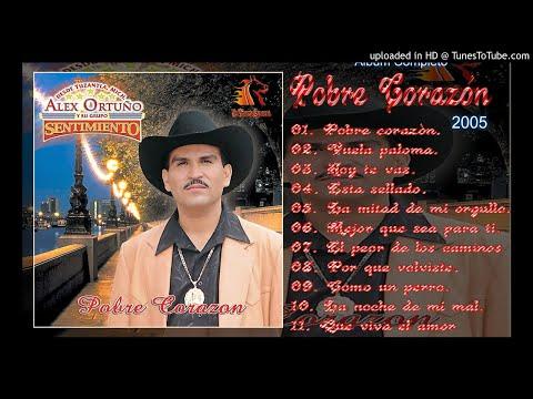 POBRE CORAZÓN [ALBUM COMPLETO] - ALEX ORTUÑO Y SU GRUPO SENTIMIENTO [2005]