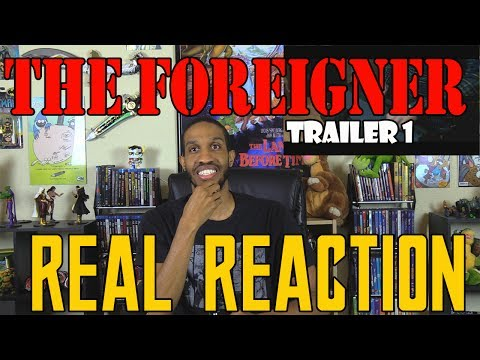 The Foreigner Trailer 1....Real Reaction