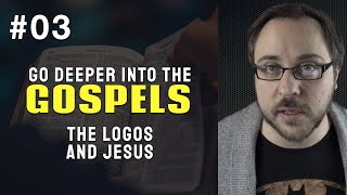 The Logos and Jesus - John 1:14 - Week 03 of Going Deeper Into The Gospels