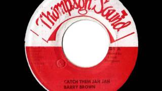 BARRY BROWN - Catch them Jah Jah (Thompson sound)
