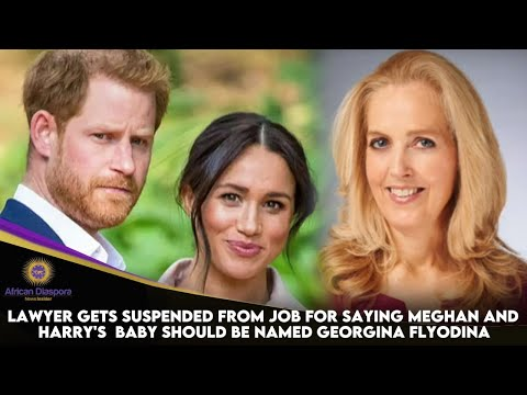 Lawyer Gets Suspended From Job For Saying Meghan And Harry's Baby Should Be Named Georgina Flyo