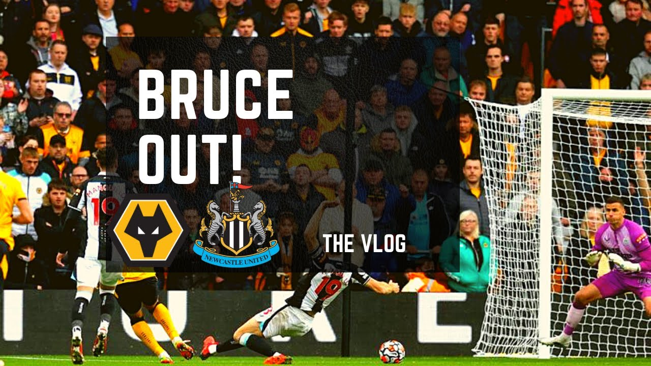 BRUCE OUT! THE MATCH VLOG   WOLVES 2-1 NEWCASTLE HIGHLIGHTS AND GOALS