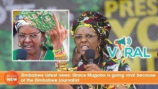Zimbabwe latest news: Grace Mugabe is going viral because of the Zimbabwe journalist