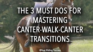 THE 3 MUST DOS FOR MASTERING CANTER WALK CANTER TRANSITIONS - Dressage Mastery TV Episode 164