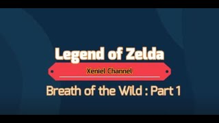 The  Legend of Zelda - Breath of the Wild Part 1 - GamePlay Walkthrough Part 1