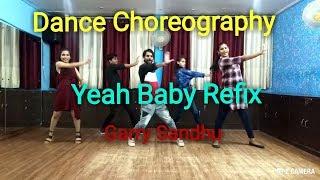 Yeah Baby Refix | Garry Sandhu | Dance Choreography