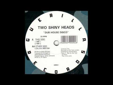 Two Shiny Heads - Dub House Disco  (L.G.N.J.A.S. Disco Dub)