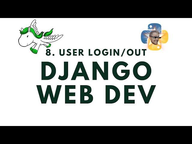 User Login and Logout - Django Web Development with Python p 8