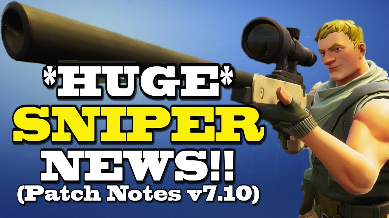 HUGE SNIPER NEWS! v7.10 Patch Notes (Fortnite) | Fortnite ...