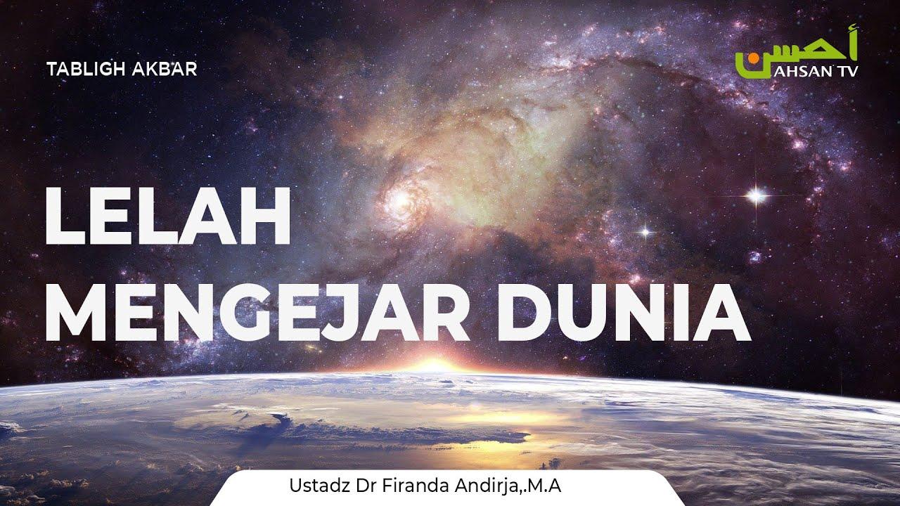 Ceramah Umum: Lelah Mengejar Dunia - Ustadz Dr. Firanda Andirja, MA