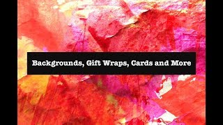 Backgrounds, Gift Wraps, Cards and More