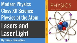Modern Physics Class 12 Science - Physics of the Atom - Laser and Laser Light