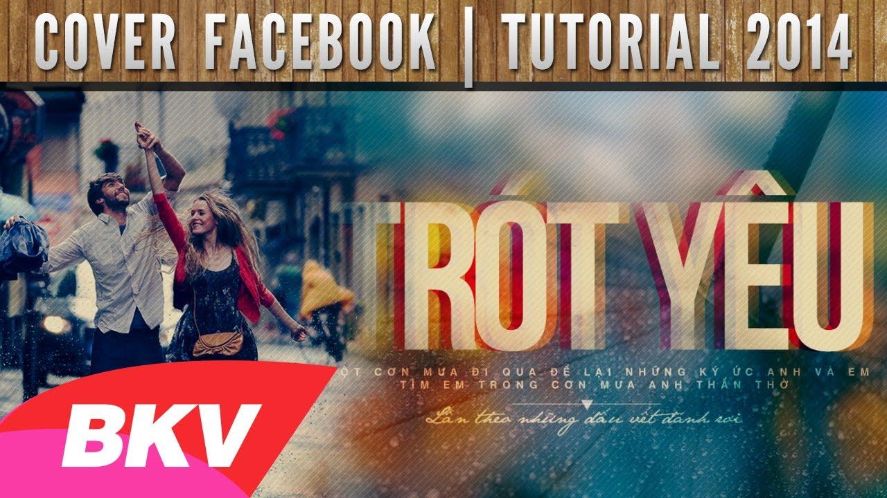 [Bài HD8] Hướng dẫn tạo ảnh bìa facebook – Trót Yêu