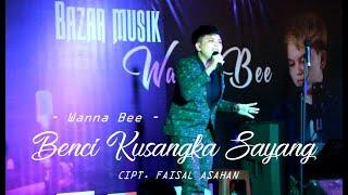 Download lagu BENCI KUSANGKA SAYANG  - CIPT. FAISAL ASAHAN (COVER) WANNA BEE