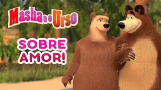 Masha E O Urso - 👩❤️👨 Sobre Amor! 💛