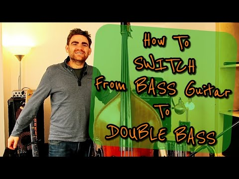 how-to-switch-from-bass-guitar-to-double-bass-(upright-bass)