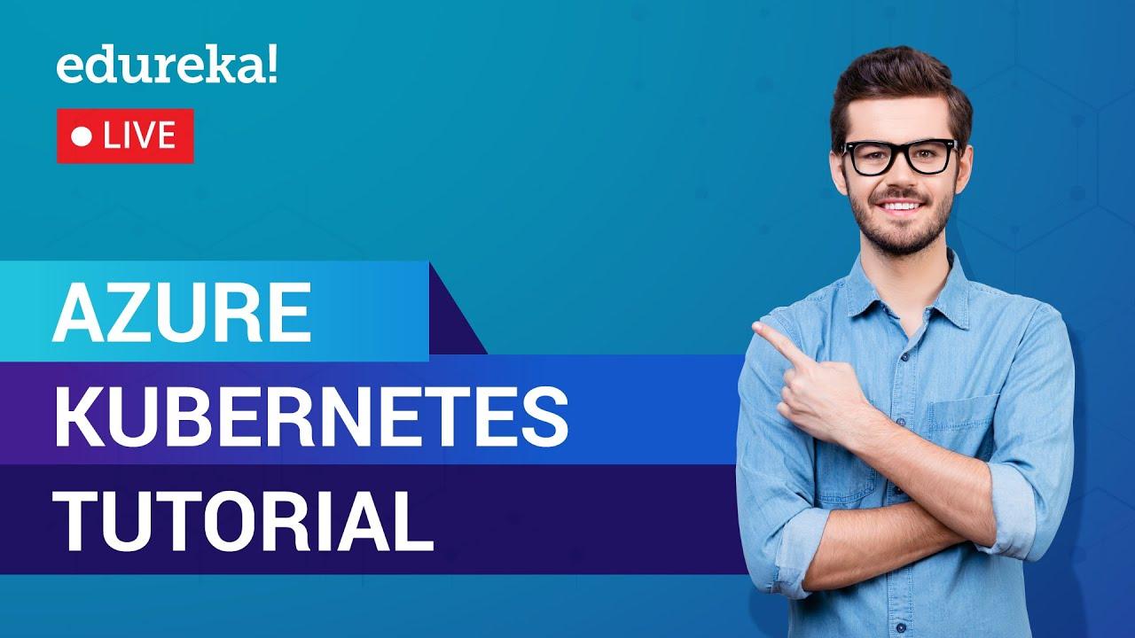 Azure Kubernetes Tutorial   Introduction To Azure Kubernetes Service   Azure Live
