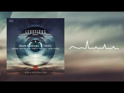 Idan Raichel & TripL - Ve'eem Tavo'ee Elay (LEVYTICUS Remix)