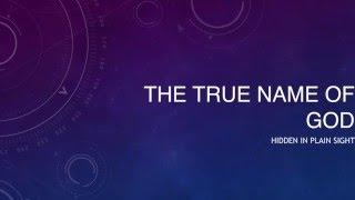 The True Name of God Hidden in plain sight