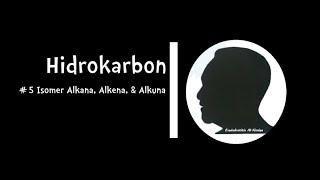 Hidrokarbon #5 Isomer Alkana, Alkena, & Alkuna