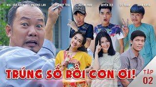 Hài 2019 Trúng Số Độc Đắc - Tập 2 | Long Đẹp Trai, Mạc Văn Khoa, Tigon Long Ca,Phương Lan,Huỳnh Nhu