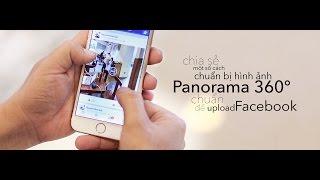 cameratinhtevn  - mot so cach chuan bi hinh anh panorama 360 chuan de upload len facebook