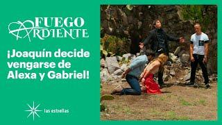 Fuego ardiente: ¡Joaquín secuestra a Alexa y a Gabriel! | Gran Final | Las Estrellas