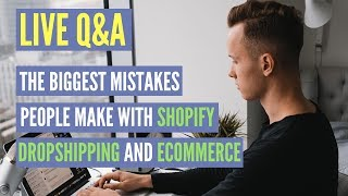 BIGGEST Mistakes People Make With Shopify Dropshipping & eCommerce | LIVE Q&A