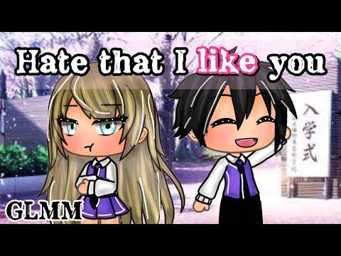 ღHate That I Like You | Gacha Life | GLMM