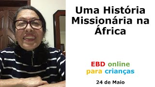 Uma História Missionária na África - Dep. Infantil