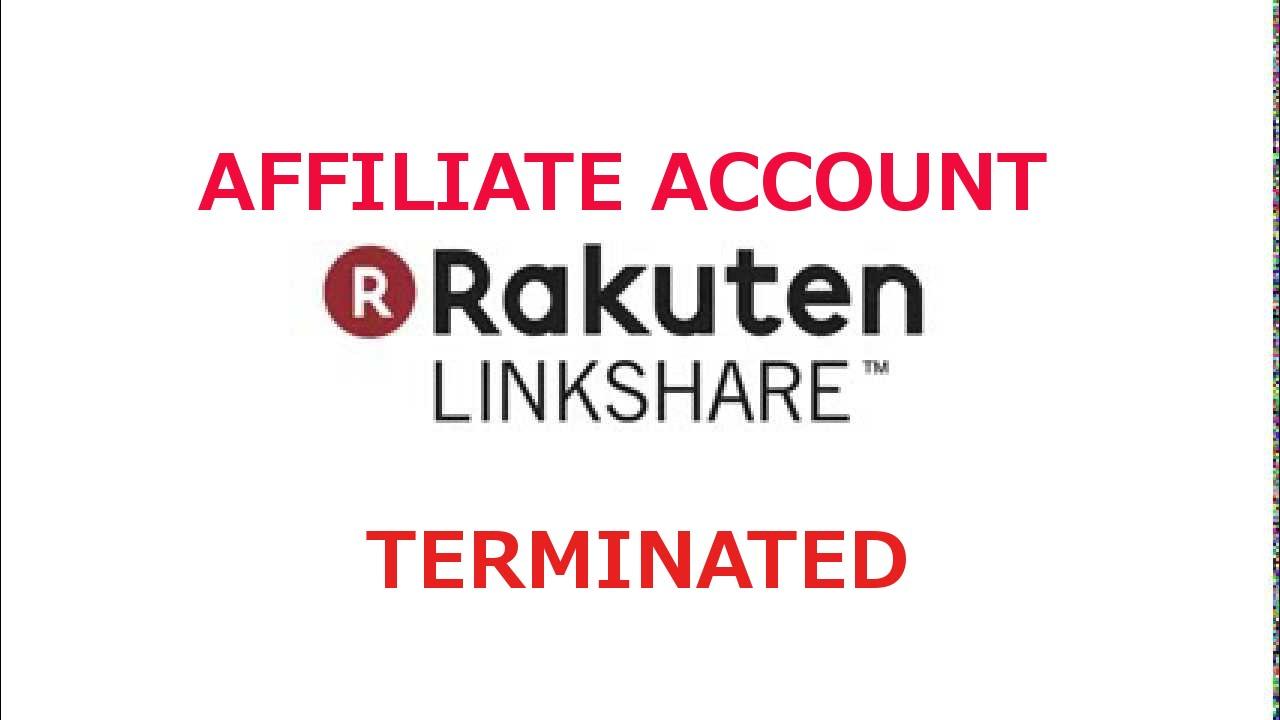 Rakuten Linkshare - Affiliate account terminated - Problem ...