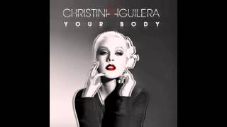 Christina Aguilera - Your Body [CLUB ~ 2012 - HQ]