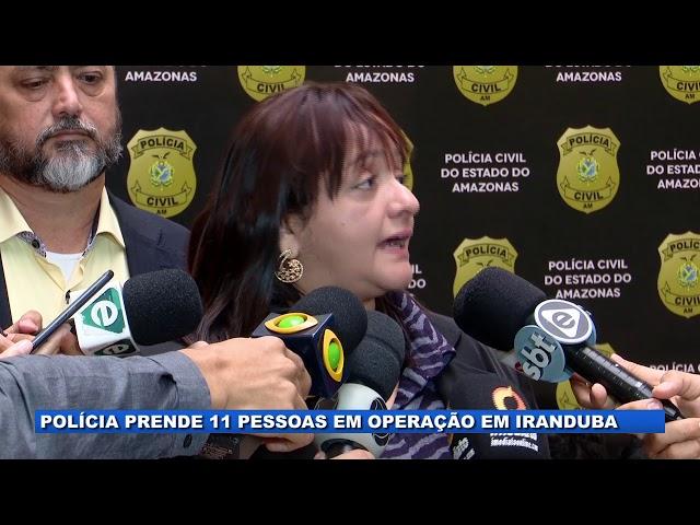 Polícia Civil cumpre mandado de prisão de 11 pessoas em Iranduba