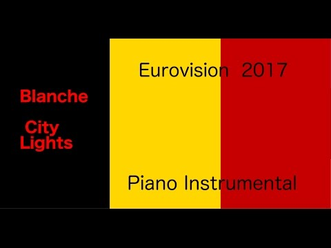 Blanche - City Lights (Eurovision 2017 - Belgium) Piano Instrumental / Karaoke HIGHER KEY