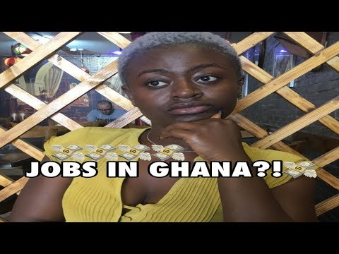 JOBS IN GHANA!! WHAT YOU NEED TO KNOW