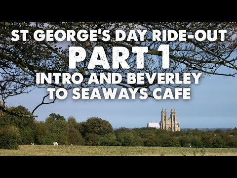 St. George's Day Ride Out Part 1 - Intro and Beverley to Seaways Cafe