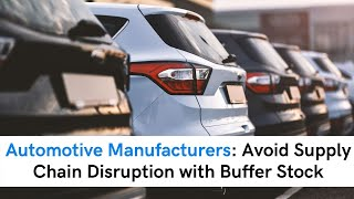 Automotive Manufacturers: Avoid Supply Chain Disruption with Buffer Stock