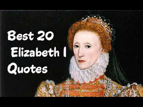 Best 20 Elizabeth I Quotes - The  Queen of England & Ireland