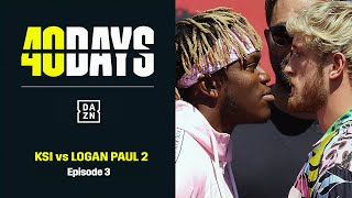 40 DAYS: KSI vs. Logan Paul 2 | Episode 3