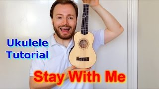 Stay With Me - Sam Smith (Ukulele Tutorial)