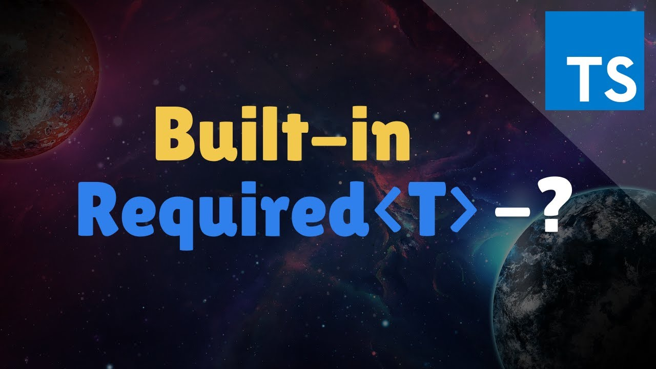 Required: TypeScript Built-In Mapped Type with a Real World Use Case