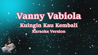 VANNY VABIOLA - KUINGIN KAU KEMBALI (Karaoke Tanpa Vocal)